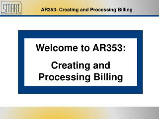 Welcome to AR353: Creating and Processing Billing