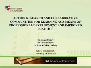 Dr Donald Gray Dr Dean Robson Dr Laura Collucci-Gray School of Education,  University of Aberdeen