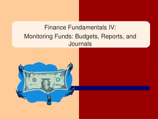Finance Fundamentals IV:  Monitoring Funds: Budgets, Reports, and Journals