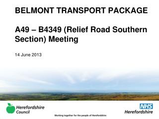 BELMONT TRANSPORT PACKAGE A49 – B4349 (Relief Road Southern Section) Meeting 14 June 2013