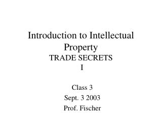 Introduction to Intellectual Property TRADE SECRETS  I