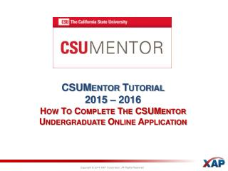 CSUMentor  Tutorial 2015 – 2016 How To Complete The  CSUMentor  Undergraduate Online Application