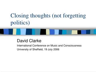 Closing thoughts (not forgetting politics)