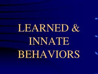 LEARNED & INNATE BEHAVIORS