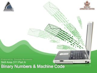 Binary Numbers & Machine Code
