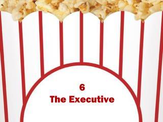 6 The Executive