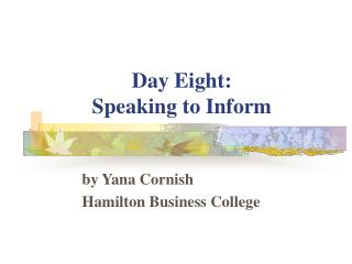 Day Eight:  Speaking to Inform