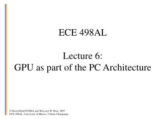ECE 498AL Lecture 6:  GPU as part of the PC Architecture