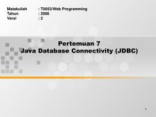 Pertemuan 7 Java Database Connectivity (JDBC)
