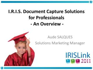 I.R.I.S. Document Capture Solutions  for Professionals  - An Overview -