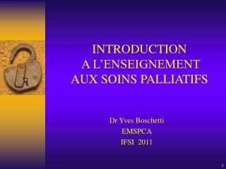 INTRODUCTION  A L ENSEIGNEMENT  AUX SOINS PALLIATIFS