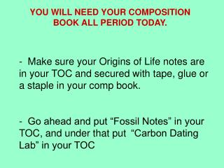YOU WILL NEED YOUR COMPOSITION BOOK ALL PERIOD TODAY.