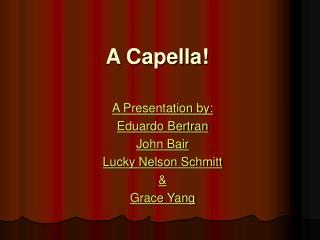 A Capella!