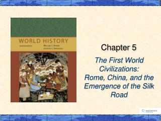 The First World Civilizations:  Rome , China, and the Emergence of the Silk Road