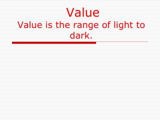 Value Value is the range of light to dark.
