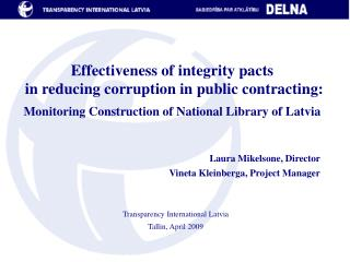 Laura Mikelsone, Director Vineta Kleinberga, Project Manager Transparency International Latvia