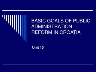 BASIC GOALS OF PUBLIC ADMINISTRATION REFORM IN CROATIA