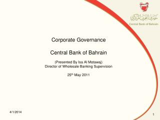 Corporate Governance  Central Bank of Bahrain   Presented By Isa Al Motawaj  Director of Wholesale Banking Supervision