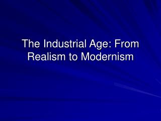 The Industrial Age: From Realism to Modernism