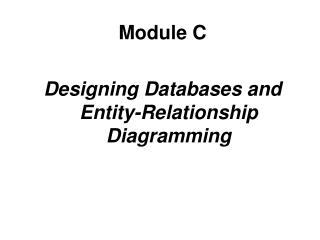 Module C Designing Databases and Entity-Relationship Diagramming