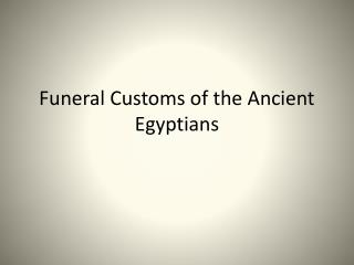 Funeral Customs of the Ancient Egyptians