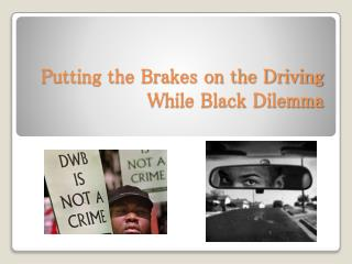 Putting the Brakes on the Driving  W hile Black Dilemma