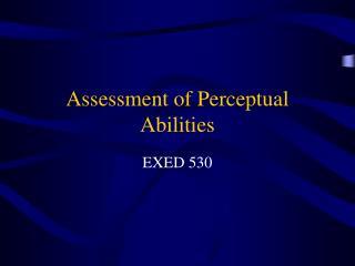 Assessment of Perceptual Abilities