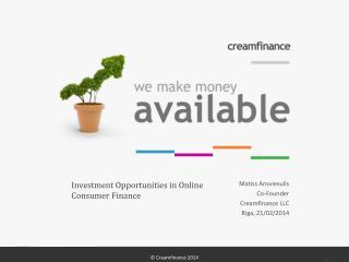 Matiss Ansviesulis Co-Founder Creamfinance  LLC Riga, 21/02/2014