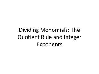 Dividing Monomials: The Quotient Rule and Integer Exponents