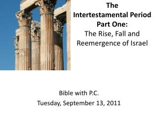 The  Intertestamental Period Part One: The Rise, Fall and Reemergence of Israel