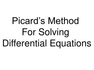 Picard's Method  For Solving  Differential Equations