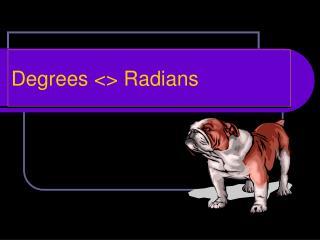 Degrees <> Radians