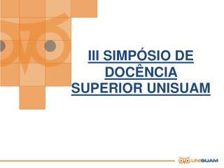 III SIMPÓSIO DE DOCÊNCIA SUPERIOR UNISUAM