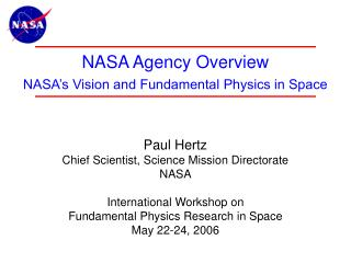 NASA Agency Overview NASA s Vision and Fundamental Physics in Space