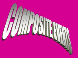 COMPOSITE EVENTS