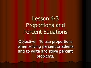 Lesson 4-3 Proportions and Percent Equations