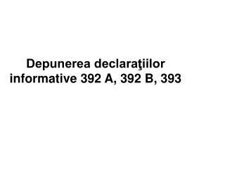 Depunerea declaraţiilor informative 392 A, 392 B, 393