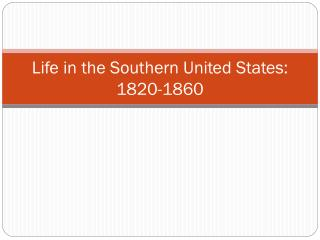 Life in the Southern United States: 1820-1860