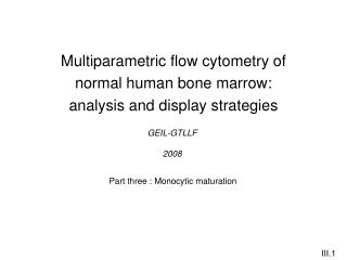 Multiparametric flow cytometry of normal human bone marrow: analysis and display strategies
