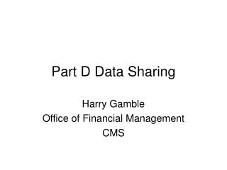 Part D Data Sharing Harry Gamble