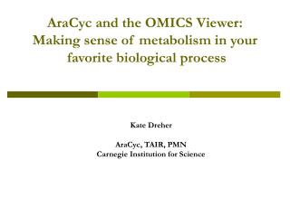AraCyc and the OMICS Viewer: Making sense of metabolism in your  favorite biological process