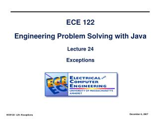 ECE 122 Engineering Problem Solving with Java Lecture 24 Exceptions