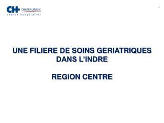 UNE FILIERE DE SOINS GERIATRIQUES DANS L'INDRE REGION CENTRE