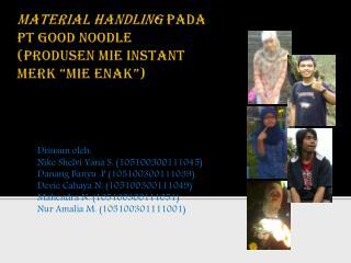 "MATERIAL HANDLING  PADA  PT GOOD NOODLE  ( PRODUSEN MIE INSTANT  MERK ""MIE ENAK"")"