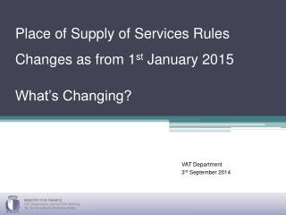Place of Supply of Services Rules Changes as from 1 st  January 2015 What's Changing?