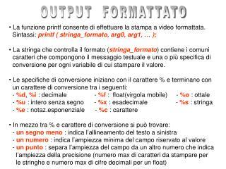 La funzione printf consente di effettuare la stampa a video formattata.