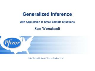 Generalized Inference  with Application to Small Sample Situations Sam Weerahandi