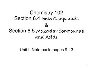 Chemistry 102 Section 6.4  Ionic Compounds &  Section 6.5  Molecular Compounds and Acids