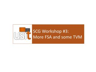 SCG Workshop #3:  More FSA and some TVM