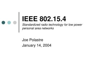 IEEE 802.15.4 Standardized radio technology for low power personal area networks